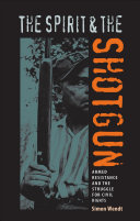 The spirit and the shotgun : armed resistance and the struggle for civil rights /
