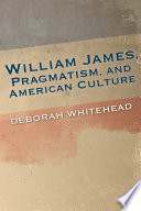 William James, pragmatism, and American culture /