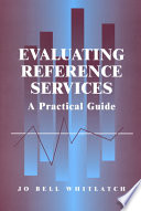 Evaluating reference services : a practical guide /