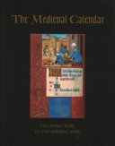The medieval calendar : locating time in the Middle Ages /