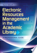 Electronics resources management in the academic library a professional guide /