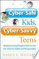 Cyber-safe kids, cyber-savvy teens : helping young people learn to use the Internet safely and responsibly /