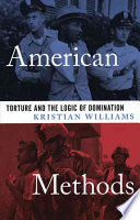 American methods : torture and the logic of domination /