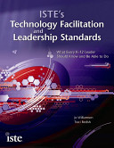 ISTE's technology facilitation and leadership standards : what every K-12 leader should know and be able to do /