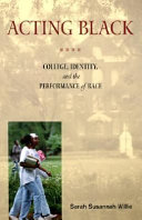 Acting Black : college, identity, and the performance of race / Sarah Susannah Willie.