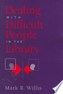 Dealing with difficult people in the library /