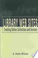 Library Web sites : creating online collections and services /
