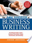 The AMA handbook of business writing : the ultimate guide to style, grammar, usage, punctuation, construction, and formatting /