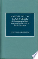 Hangin' out at Rocky Creek : a melodrama in basic young adult services in public libraries /
