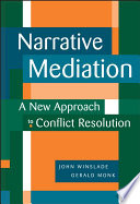 Narrative mediation : a new approach to conflict resolution /