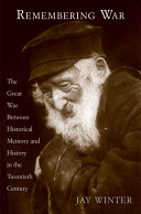 Remembering war : the Great War between memory and history in the twentieth century /