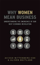 Why women mean business : understanding the emergence of our next economic revolution /