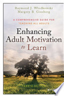 Enhancing adult motivation to learn : a comprehensive guide for teaching all adults /