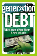 Generation debt : take control of your money, a how-to guide /