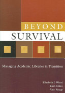 Beyond survival : managing academic libraries in transition /