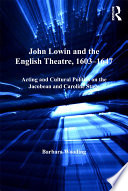 John Lowin and the English theatre, 1603-1647 : acting and cultural politics on the Jacobean and Caroline stage /