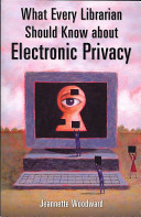 What every librarian should know about electronic privacy /
