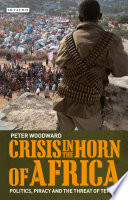 Crisis in the Horn of Africa : politics, piracy and the threat of terror /