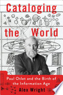 Cataloging the world : Paul Otlet and the birth of the information age /