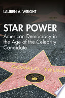 Star power : American democracy in the age of the celebrity candidate /