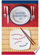 Eating Identities Reading Food in Asian American Literature /