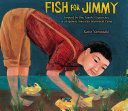 Fish for Jimmy : inspired by one family's experience in a Japanese American internment camp /