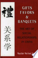 Gifts, favors, and banquets : the art of social relationships in China /