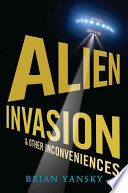 Alien invasion and other inconveniences /