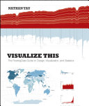 Visualize this the FlowingData guide to design, visualization, and statistics /