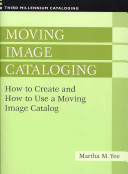 Moving image cataloging : how to create and how to use a moving image catalog /