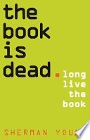 The book is dead : long live the book /