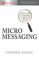Micromessaging : why great leadership is beyond words /