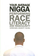 Your average nigga : performing race, literacy, and masculinity /