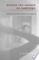 Beyond the shadow of Camptown : Korean military brides in America /