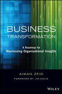 Business transformation : a roadmap for maximizing organizational insights /