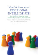 What we know about emotional intelligence : how it affects learning, work, relationships, and our mental health /